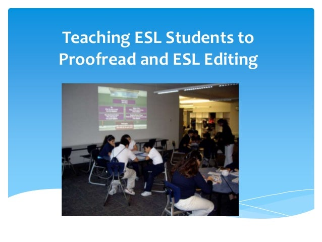 Teaching ESL Students toProofread and ESL Editing