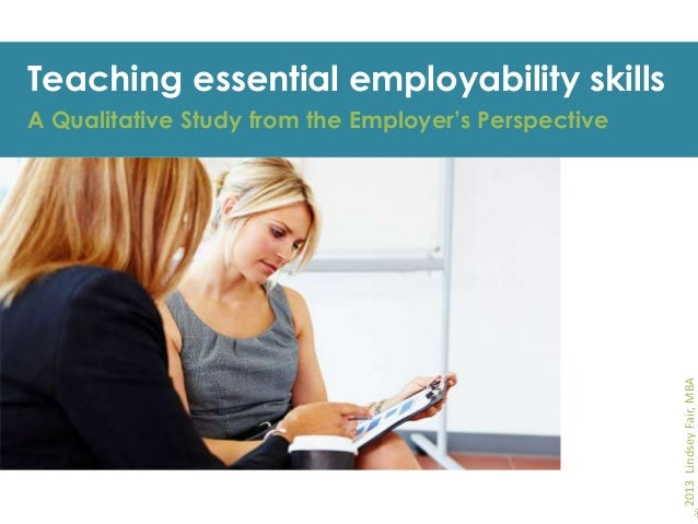 Teaching essential employability skills  2013 Lindsey Fair, MBA  A Qualitative Study from the Employer's Perspective