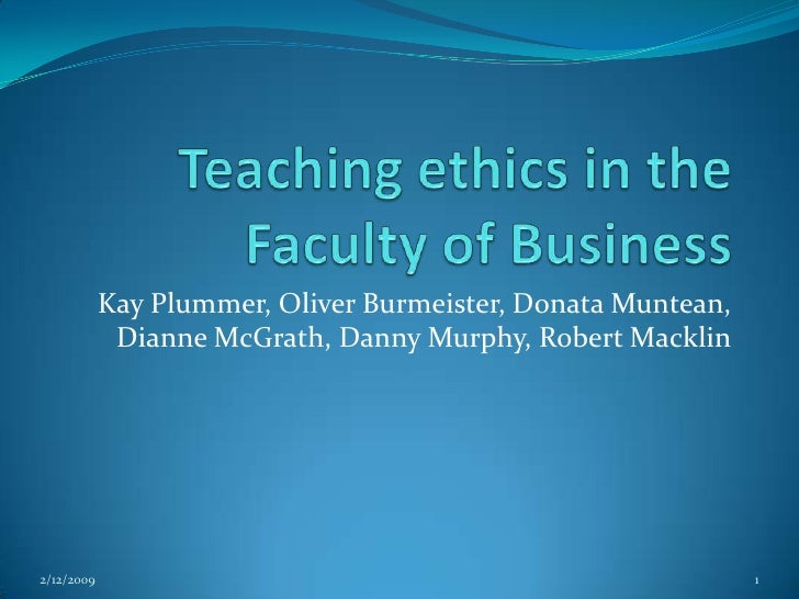 Teaching ethics in the Faculty of Business<br />Kay Plummer, Oliver Burmeister, Donata Muntean, Dianne McGrath, Danny Murp...