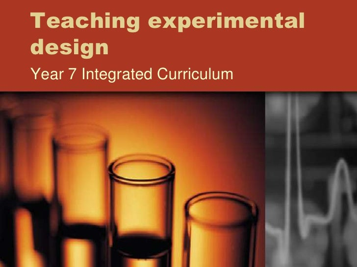 Teaching experimentaldesignYear 7 Integrated Curriculum
