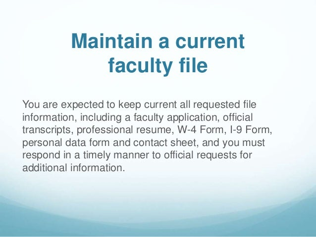 Maintain a current faculty file You are expected to keep current all requested file information, including a faculty appli...
