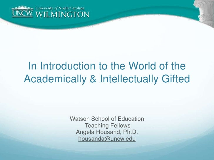 In Introduction to the World of the Academically & Intellectually Gifted<br />Watson School of Education<br /> Teaching Fe...