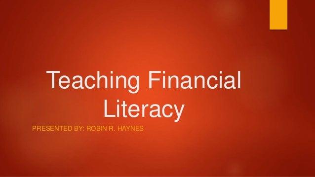 Teaching Financial Literacy PRESENTED BY: ROBIN R. HAYNES