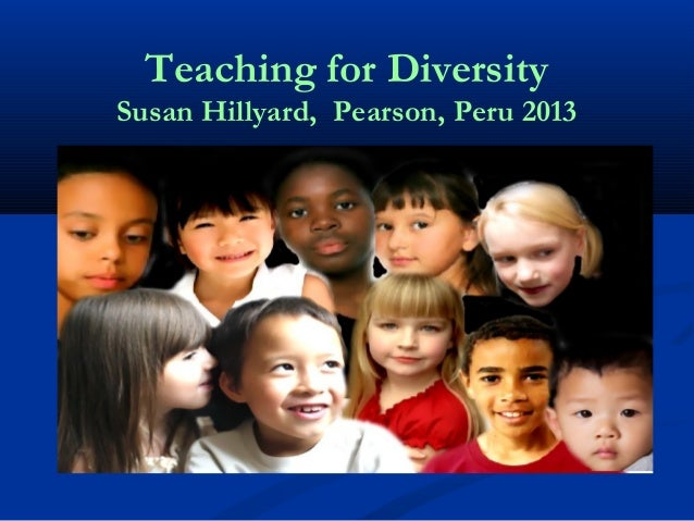 Teaching for DiversitySusan Hillyard, Pearson, Peru 2013