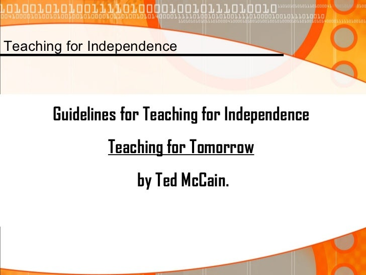 Guidelines for Teaching for Independence  Teaching for Tomorrow   by Ted McCain. Teaching for Independence