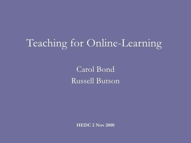 Teaching for Online-Learning  Carol Bond Russell Butson HEDC 2 Nov 2000