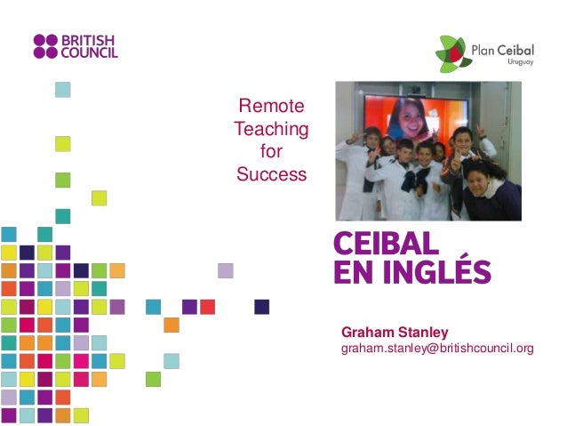 Graham Stanley graham.stanley@britishcouncil.org Remote Teaching for Success