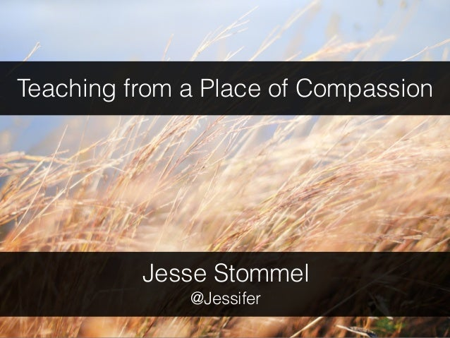 Teaching from a Place of Compassion Jesse Stommel @Jessifer