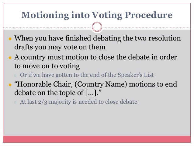 Motioning into Voting Procedure ● When you have finished debating the two resolution drafts you may vote on them ● A count...
