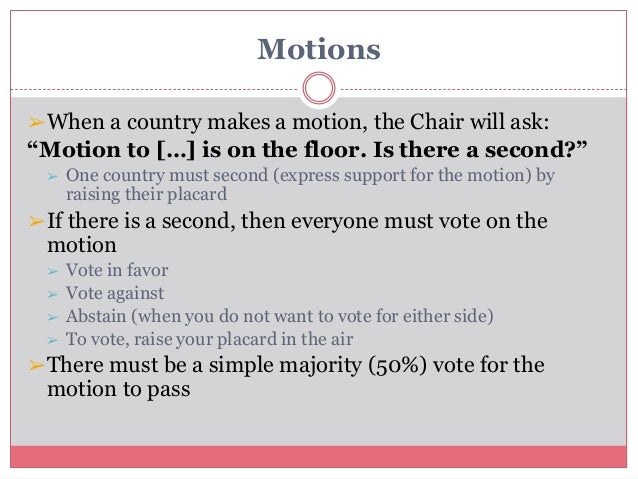 """Motions ➢When a country makes a motion, the Chair will ask: """"Motion to […] is on the floor. Is there a second?"""" ➢ One coun..."""