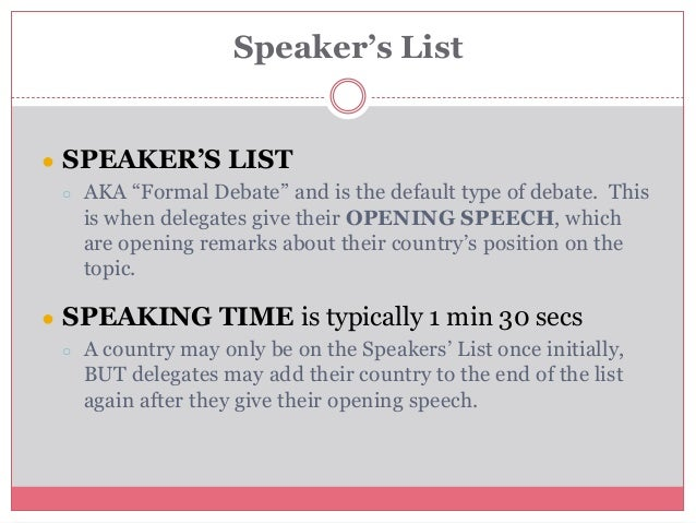 """● SPEAKER'S LIST ○ AKA """"Formal Debate"""" and is the default type of debate. This is when delegates give their OPENING SPEECH..."""