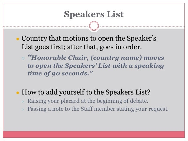 """● Country that motions to open the Speaker's List goes first; after that, goes in order. ○ """"Honorable Chair, (country name..."""