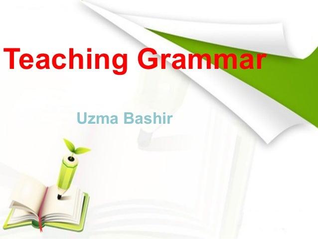 Teaching Grammar Uzma Bashir