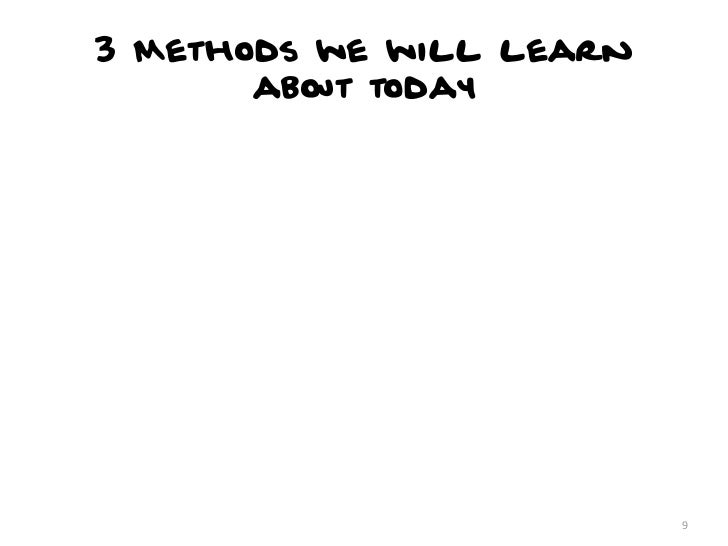 3 Methods we will learn       about today                          9