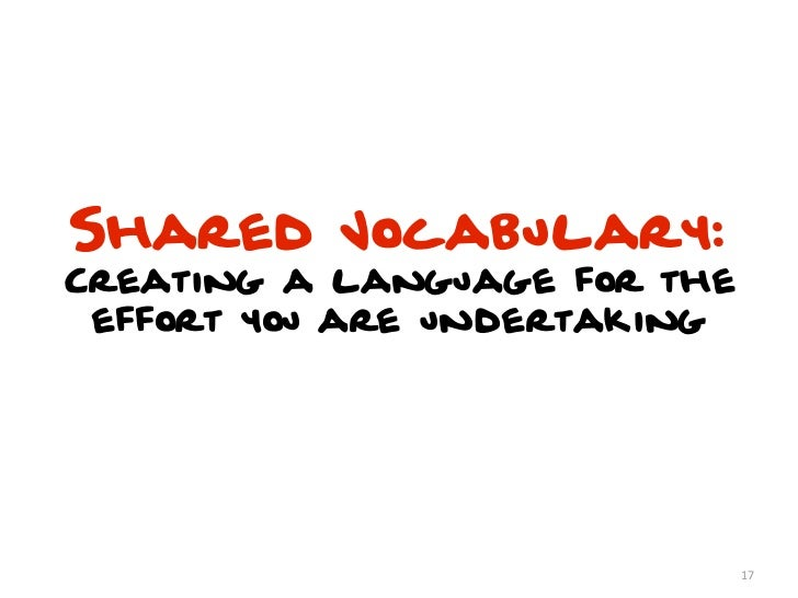 Shared Vocabulary:Creating a language for the effort you are undertaking                              17