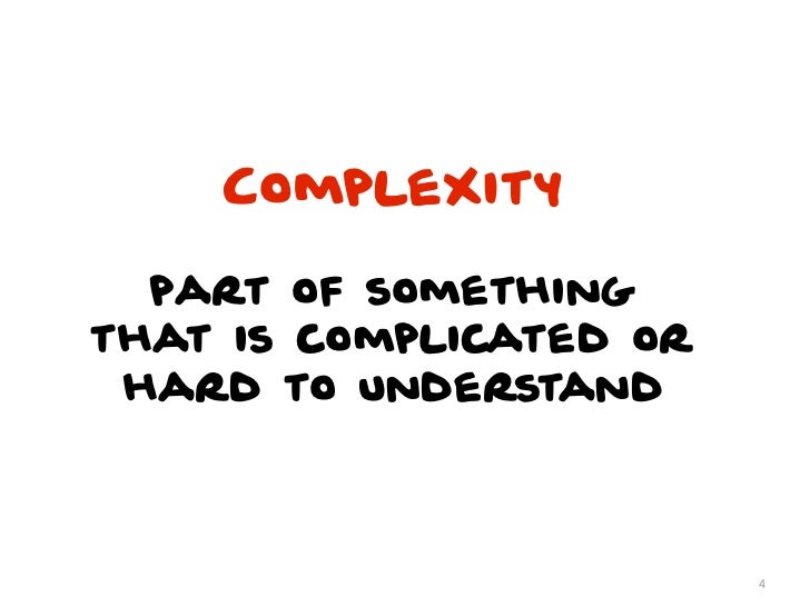 Complexity  part of somethingthat is complicated or hard to understand                         4