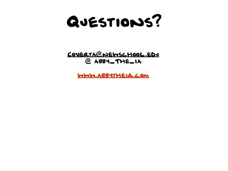 Questions?CovertA@newschool.edu    @ Abby_The_IA  www.Abbytheia.com