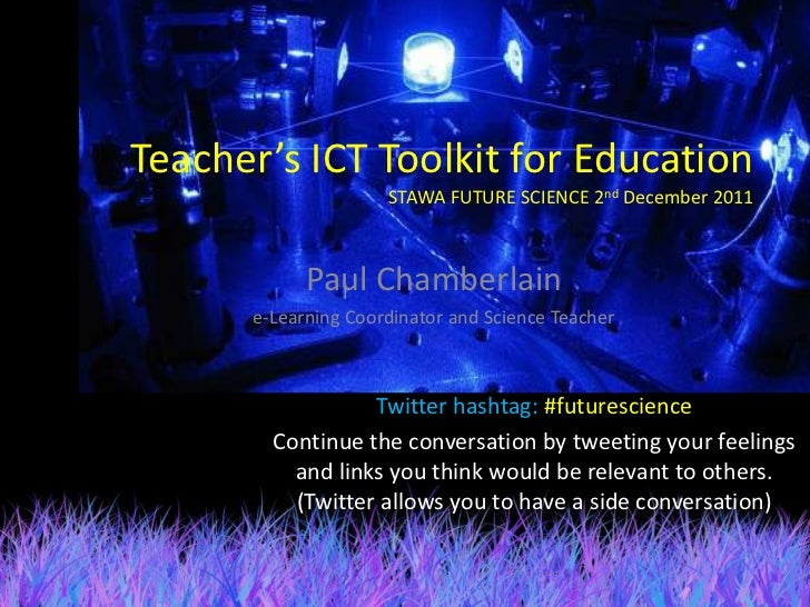 Teacher's ICT Toolkit for Education                     STAWA FUTURE SCIENCE 2nd December 2011            Paul Chamberlain...