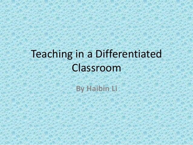 Teaching in a Differentiated Classroom By Haibin Li