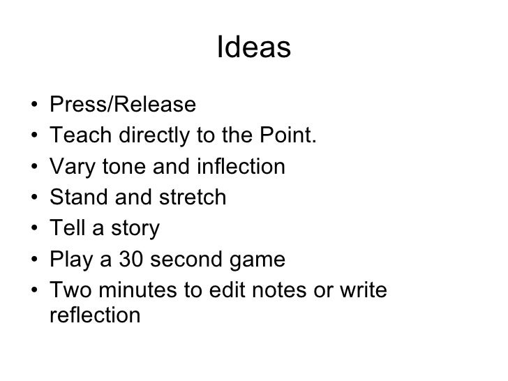 Ideas <ul><li>Press/Release </li></ul><ul><li>Teach directly to the Point. </li></ul><ul><li>Vary tone and inflection </li...
