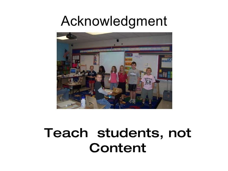 Acknowledgment Teach  students, not Content
