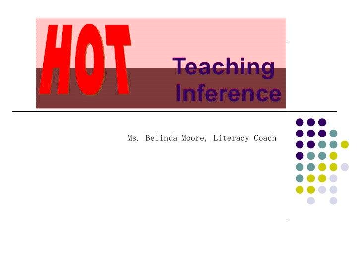 Teaching  Inference Ms. Belinda Moore, Literacy Coach HOT