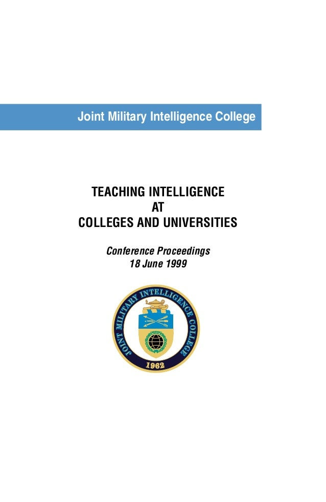 Joint Military Intelligence College  TEACHING INTELLIGENCE  AT  COLLEGES AND UNIVERSITIES  Conference Proceedings  18 June...