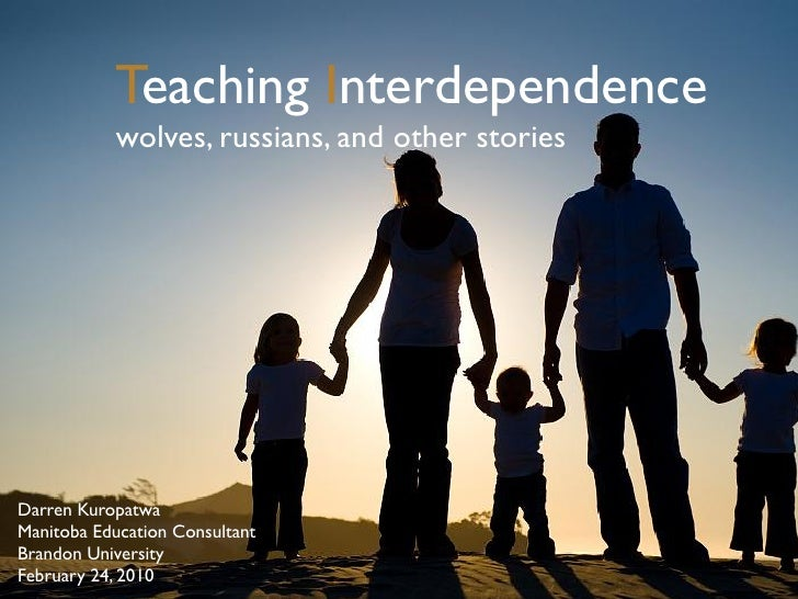 Teaching Interdependence             wolves, russians, and other stories     Darren Kuropatwa Manitoba Education Consultan...