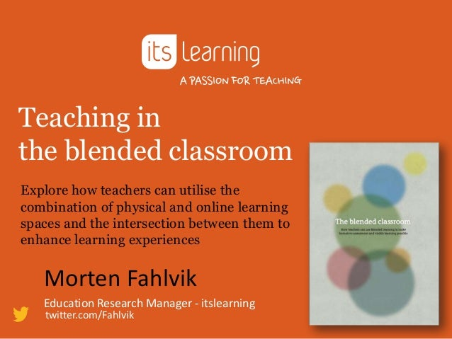 Teaching in the blended classroom Explore how teachers can utilise the combination of physical and online learning spaces ...