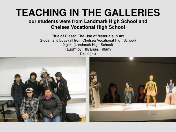 TEACHING IN THE GALLERIESour students were from Landmark High School and Chelsea Vocational High School<br />Title of Clas...