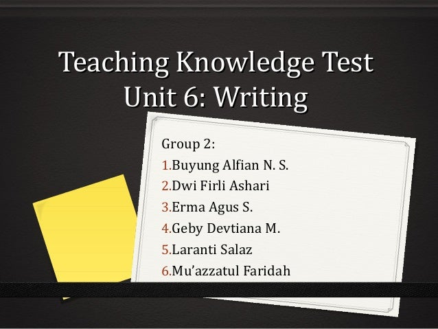 Teaching Knowledge Test Unit 6: Writing Group 2: 1.Buyung Alfian N. S. 2.Dwi Firli Ashari 3.Erma Agus S. 4.Geby Devtiana M...