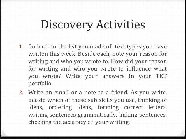 Discovery Activities 1. Go back to the list you made of text types you have  written this week. Beside each, note your rea...