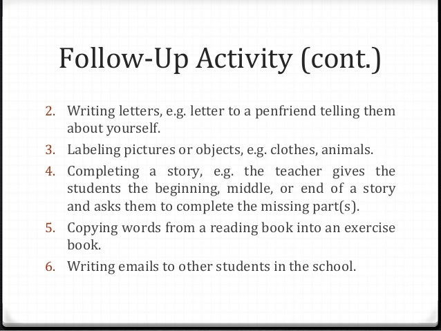 Follow-Up Activity (cont.) 2. Writing letters, e.g. letter to a penfriend telling them 3. 4.  5. 6.  about yourself. Label...