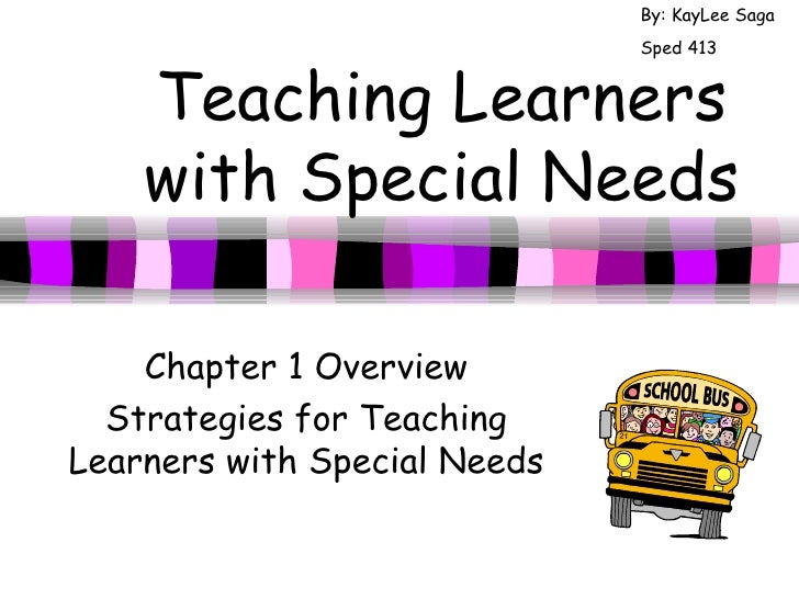 Teaching Learners with Special Needs Chapter 1 Overview Strategies for Teaching Learners with Special Needs By: KayLee Sag...