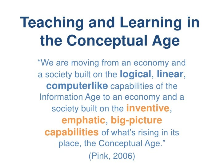 """Teaching and Learning in   the Conceptual Age   """"We are moving from an economy and   a society built on the logical, linea..."""