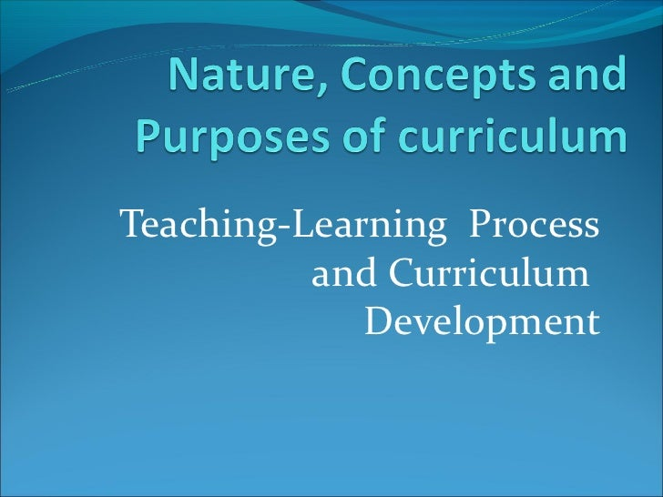 Teaching-Learning Process          and Curriculum             Development