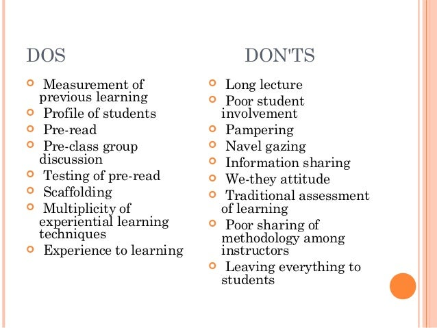 DOS DON'TS  Measurement of previous learning  Profile of students  Pre-read  Pre-class group discussion  Testing of p...