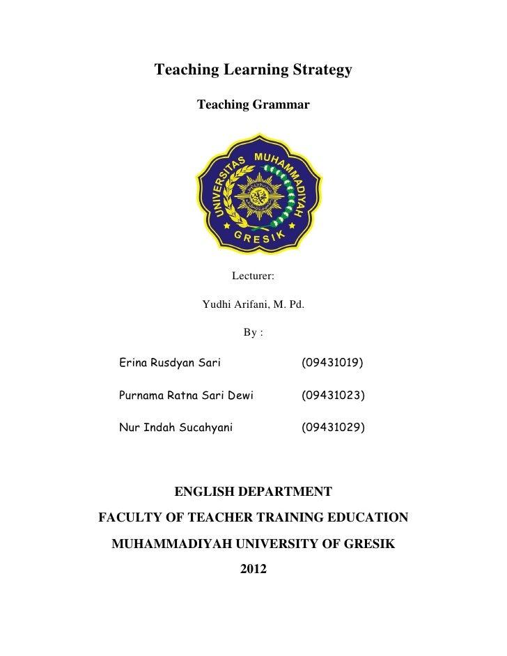 Teaching Learning Strategy               Teaching Grammar                       Lecturer:                Yudhi Arifani, M....