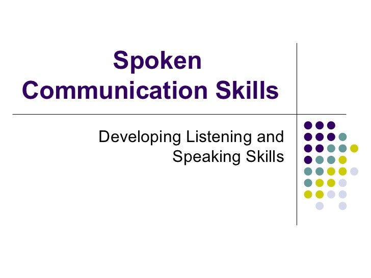 Spoken Communication Skills Developing Listening and Speaking Skills