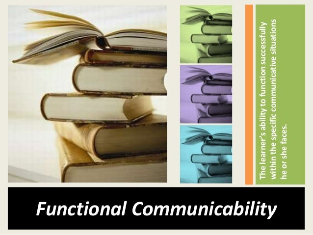 The learner's ability to function successfullyFunctional Communicability                             within the specific c...