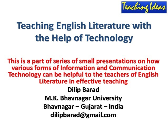 Teaching English Literature with the Help of Technology This is a part of series of small presentations on how various for...