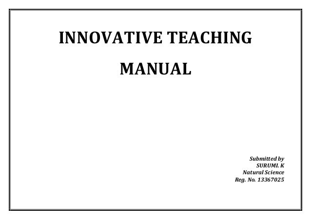 INNOVATIVE TEACHING MANUAL  Submitted by  SURUMI. K  Natural Science  Reg. No. 13367025