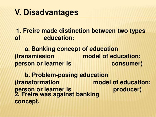 difference between banking and problem posing education pa Banking (schooling) and problem-posing education compared this is a list  contrasting freire's concept of banking and problem-posing education  a  students judge their own achievement by comparison with others in the class.