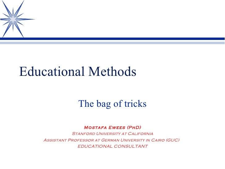 Educational Methods The bag of tricks Mostafa Ewees (PhD) Stanford University at California Assistant Professor at German ...