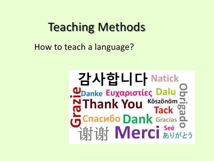 Teaching MethodsHow to teach a language?