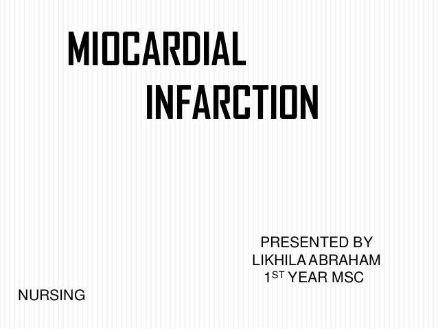 MIOCARDIAL INFARCTION  PRESENTED BY LIKHILA ABRAHAM 1ST YEAR MSC NURSING