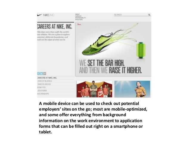 A mobile device can be used to check out potential  employers' sites on the go; most are mobile-optimized,  and some offer...