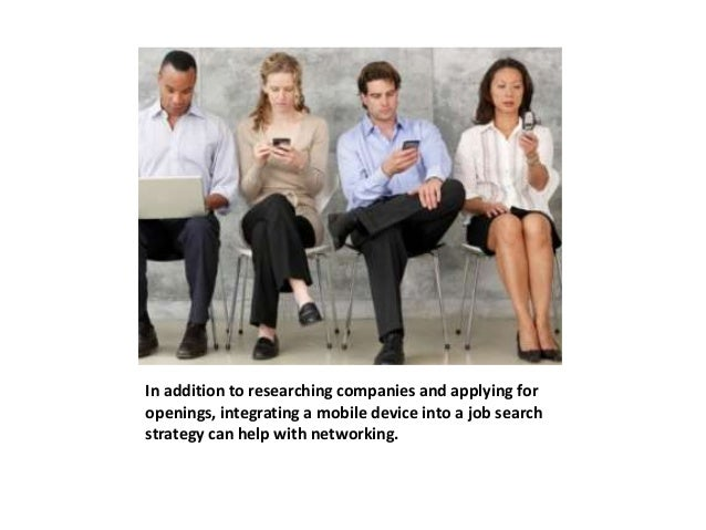 In addition to researching companies and applying for  openings, integrating a mobile device into a job search  strategy c...