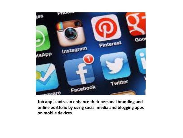 Job applicants can enhance their personal branding and  online portfolio by using social media and blogging apps  on mobil...