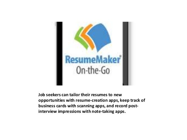 Job seekers can tailor their resumes to new  opportunities with resume-creation apps, keep track of  business cards with s...